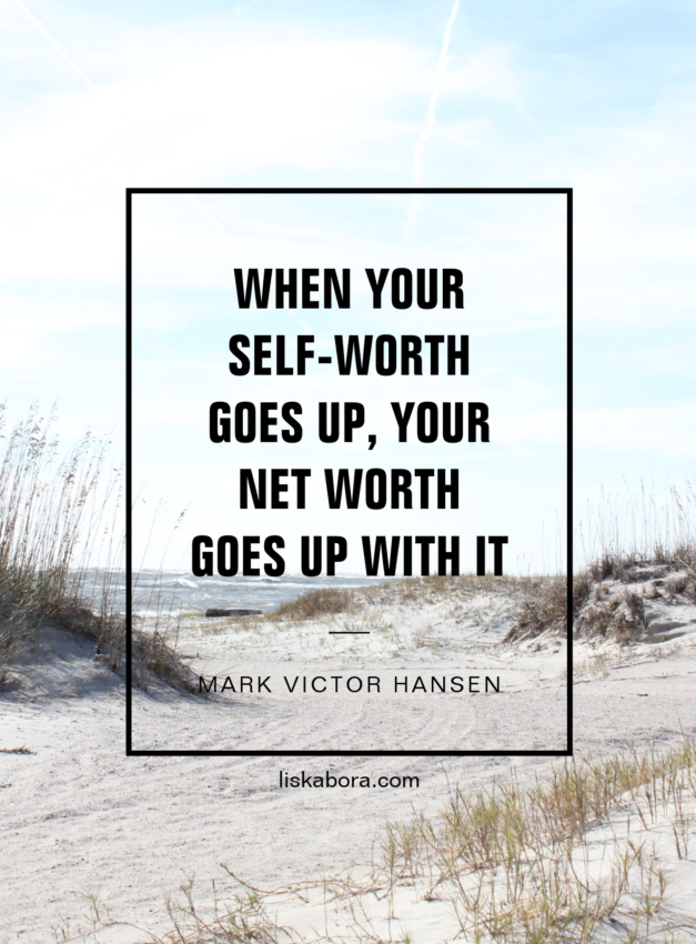 """""""When your self worth goes up, your net worth goes up with it."""" - Mark Victor Hansen"""