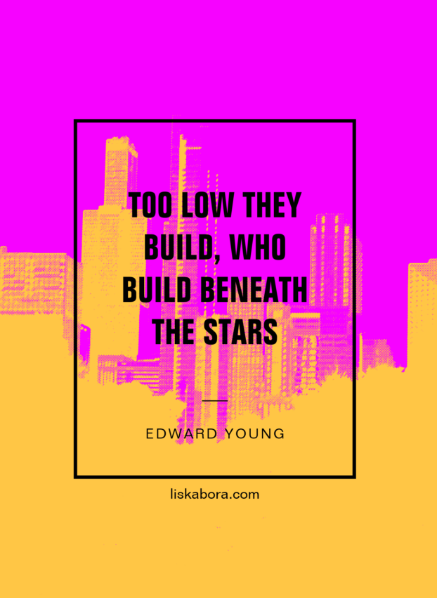 """""""Too Low They Build, Who Build Beneath The Stars."""" - Edward Young"""